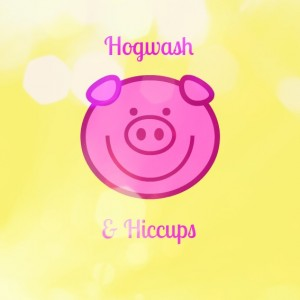Hogwash And Hiccups